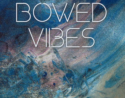 bowed vibes 428x335 - Bowed Vibes